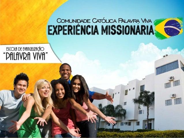 """ComunidadeCatólicaPalavraViva EXPERIENCIA MISSIONARIA^ ´ ESCOLA de evangelização """"Palavra Viva"""""""