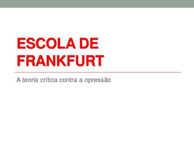 ESCOLA DE FRANKFURT  A teoria crítica contra a opressão
