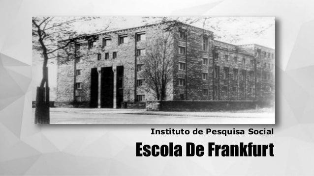 Escola De Frankfurt Instituto de Pesquisa Social