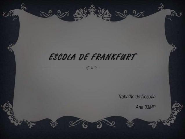 ESCOLA DE FRANKFURT Trabalho de filosofia Ana 33MP