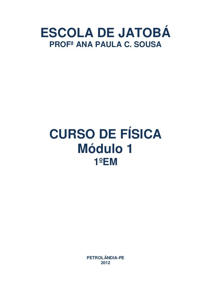 ESCOLA DE JATOBÁ PROFª ANA PAULA C. SOUSA CURSO DE FÍSICA    Módulo 1          1ºEM        PETROLÂNDIA-PE             2012