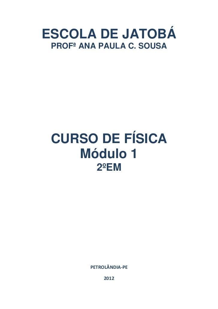 ESCOLA DE JATOBÁ PROFª ANA PAULA C. SOUSA CURSO DE FÍSICA    Módulo 1           2ºEM         PETROLÂNDIA-PE              2...