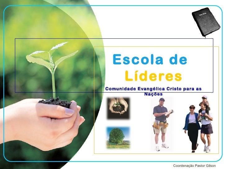 Escola de   LíderesComunidade Evangélica Cristo para as             Nações                         Coordenação Pastor Gilson
