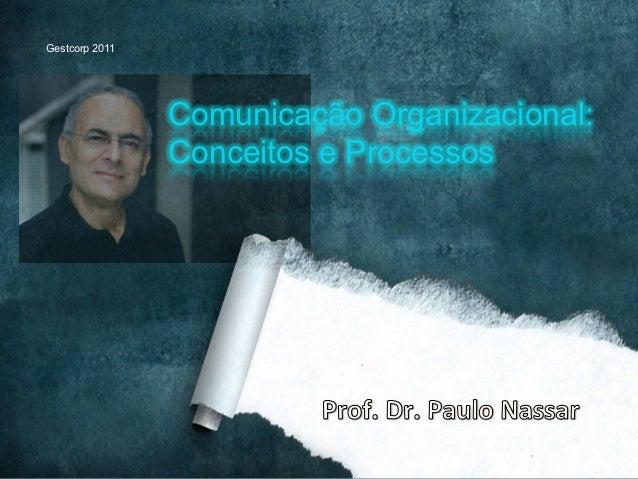 Gestcorp 2011                Comunicação Organizacional:                Conceitos e Processos