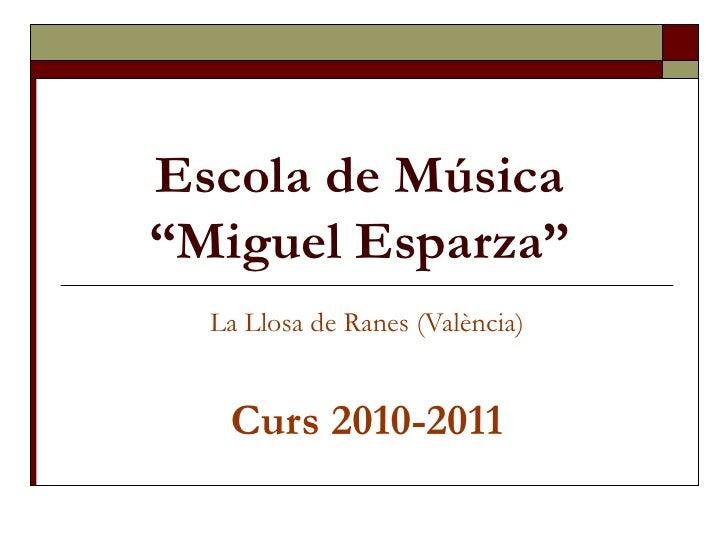 """Escola de Música  """"Miguel Esparza""""   La Llosa de Ranes (València) Curs 2010-2011"""