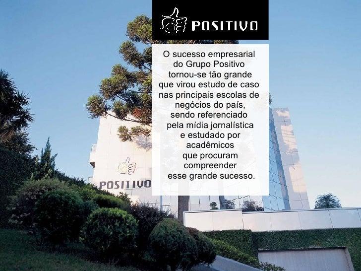 O sucesso empresarial  do Grupo Positivo  tornou-se tão grande que virou estudo de caso  nas principais escolas de  negóci...