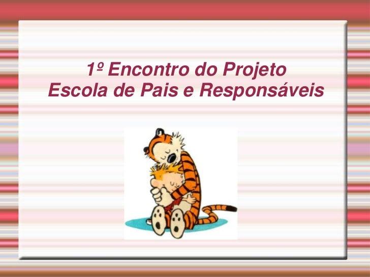 1º Encontro do Projeto Escola de Pais e Responsáveis<br />