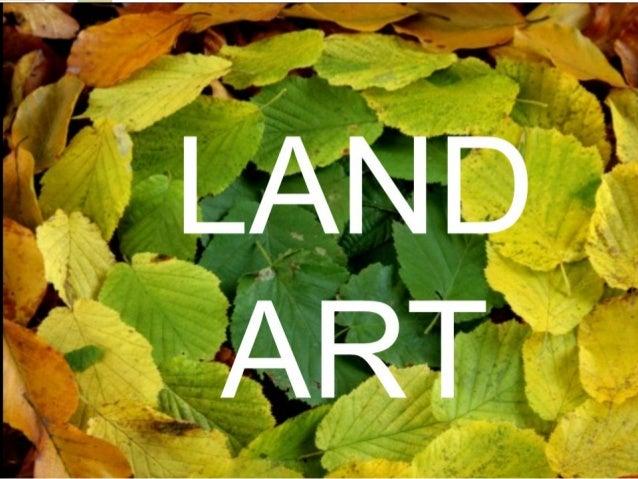 QUE É? O LAND ARTE É A ARTE DE FACER ESCULTURAS CON MATERIAL DA NATUREZA.