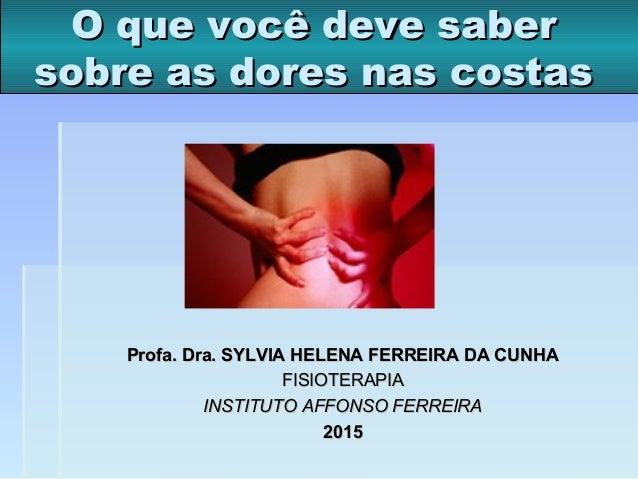 O que vocO que você deve saberê deve saber sobre as dores nas costassobre as dores nas costas Profa. Dra. SYLVIA HELENA FE...