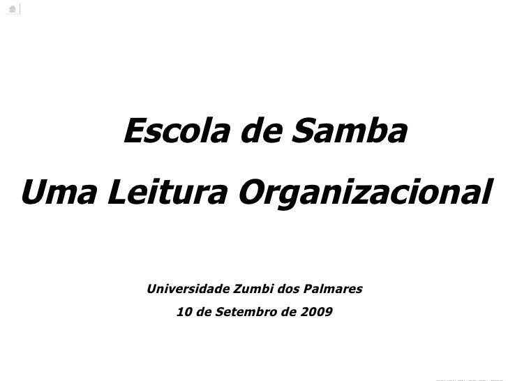 Escola de Samba Uma Leitura Organizacional Universidade Zumbi dos Palmares 10 de Setembro de 2009