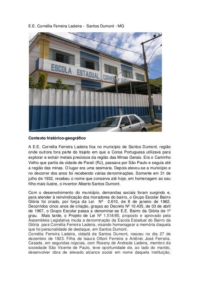 E.E. Cornélia Ferreira Ladeira - Santos Dumont - MG Contexto histórico-geográfico A E.E. Cornélia Ferreira Ladeira fica no...