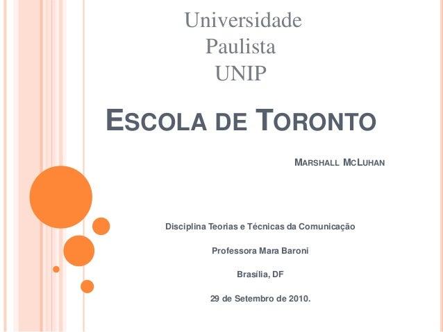 ESCOLA DE TORONTO MARSHALL MCLUHAN Disciplina Teorias e Técnicas da Comunicação Professora Mara Baroni Brasília, DF 29 de ...