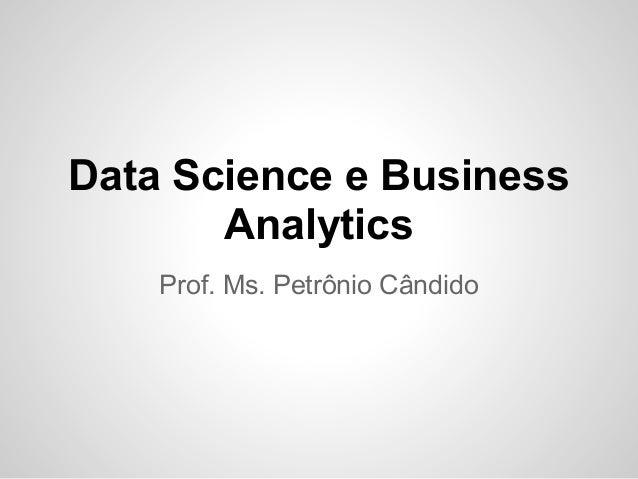 Data Science e Business       Analytics    Prof. Ms. Petrônio Cândido
