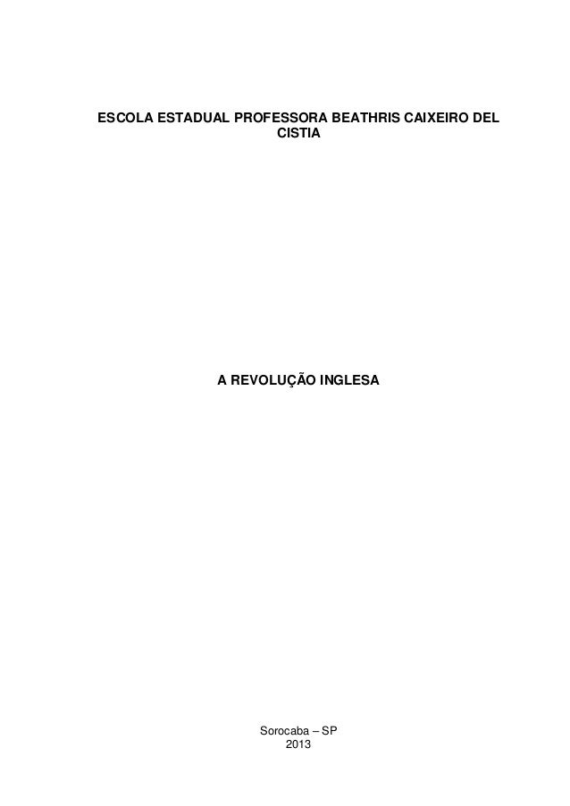 ESCOLA ESTADUAL PROFESSORA BEATHRIS CAIXEIRO DEL CISTIA  A REVOLUÇÃO INGLESA  Sorocaba – SP 2013