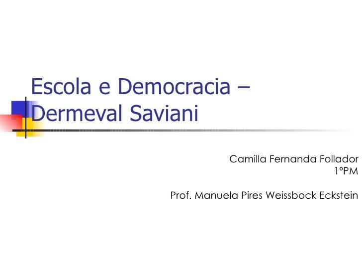 Escola e Democracia – Dermeval Saviani Camilla Fernanda Follador 1ºPM Prof. Manuela Pires Weissbock Eckstein