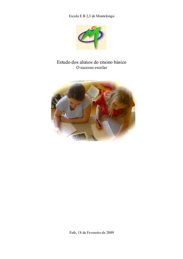 Escola E B 2,3 de Montelongo Estudo dos alunos do ensino básico O sucesso escolar Fafe, 18 de Fevereiro de 2009