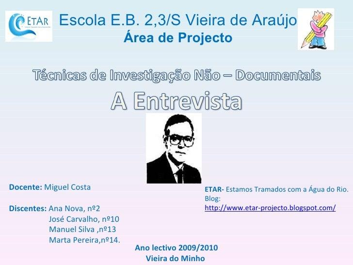 Escola E.B. 2,3/S Vieira de Araújo Área de Projecto Docente:  Miguel Costa Discentes:  Ana Nova, nº2 José Carvalho, nº10 M...