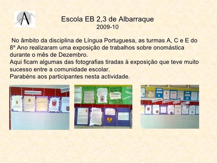 Escola EB 2,3 de Albarraque 2009-10 No âmbito da disciplina de Língua Portuguesa, as turmas A, C e E do 8º Ano realizaram ...