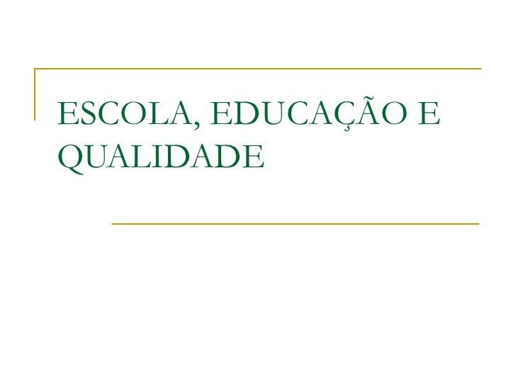 ESCOLA, EDUCAÇÃO E QUALIDADE