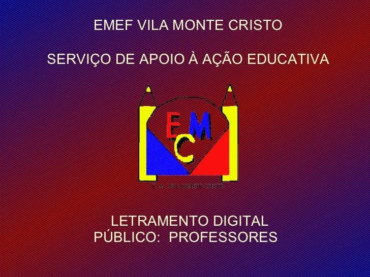 EMEF VILA MONTE CRISTO                .SERVIÇO DE APOIO À AÇÃO EDUCATIVA       LETRAMENTO DIGITAL     PÚBLICO: PROFESSORES