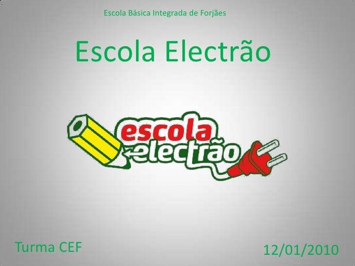 Escola Básica Integrada de Forjães<br />Escola Electrão<br />Turma CEF <br />12/01/2010<br />