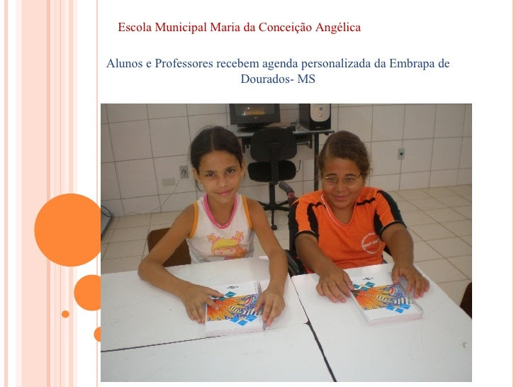 Escola Municipal Maria da Conceição Angélica  Alunos e Professores recebem agenda personalizada da Embrapa de Dourados- MS