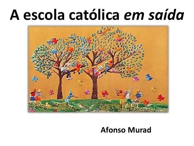 A escola católica em saída Afonso Murad