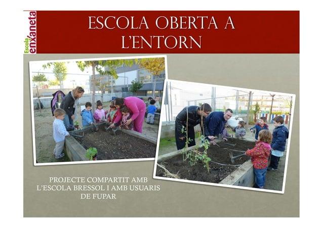 !            Escola oberta a               l'entorn   PROJECTE COMPARTIT AMBL'ESCOLA BRESSOL I AMB USUARIS           DE FU...