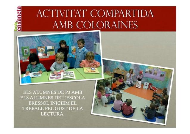!     Activitat compartida       amb Coloraines ELS ALUMNES DE P3 AMBELS ALUMNES DE L'ESCOLA   BRESSOL INICIEM EL TREBALL ...