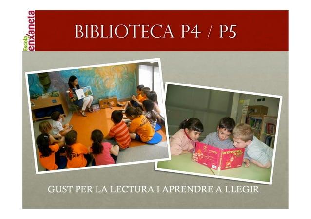 !        Biblioteca P4 / P5    GUST PER LA LECTURA I APRENDRE A LLEGIR