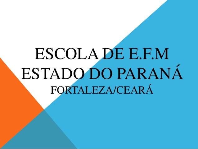 ESCOLA DE E.F.M ESTADO DO PARANÁ FORTALEZA/CEARÁ