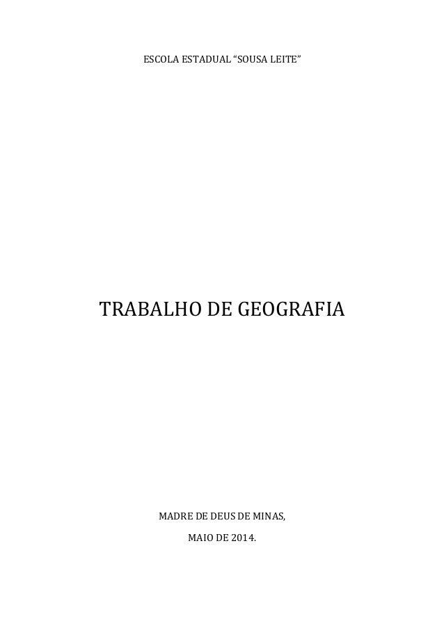 """ESCOLA ESTADUAL """"SOUSA LEITE"""" TRABALHO DE GEOGRAFIA MADRE DE DEUS DE MINAS, MAIO DE 2014."""