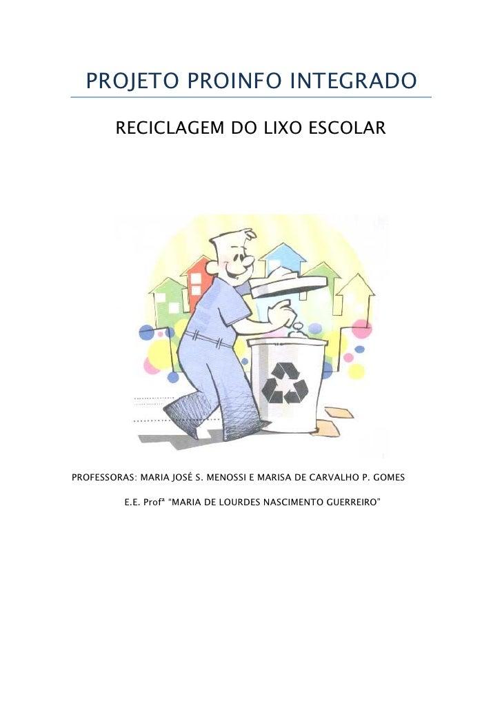 PROJETO PROINFO INTEGRADO        RECICLAGEM DO LIXO ESCOLARPROFESSORAS: MARIA JOSÉ S. MENOSSI E MARISA DE CARVALHO P. GOME...
