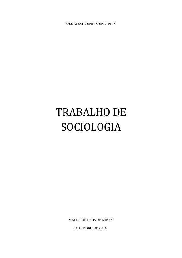 """ESCOLA ESTADUAL """"SOUSA LEITE""""  TRABALHO DE SOCIOLOGIA  MADRE DE DEUS DE MINAS,  SETEMBRO DE 2014."""