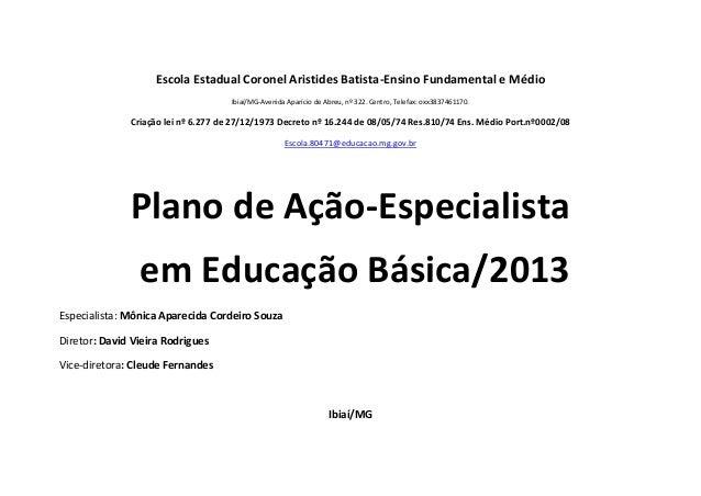 Escola Estadual Coronel Aristides Batista-Ensino Fundamental e MédioIbiaí/MG-Avenida Aparício de Abreu, nº 322. Centro, Te...