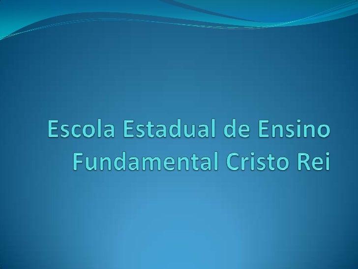 Escola Estadual de Ensino Fundamental              Cristo Rei
