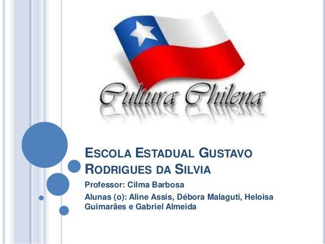 ESCOLA ESTADUAL GUSTAVO RODRIGUES DA SILVIA Professor: Cilma Barbosa Alunas (o): Aline Assis, Débora Malaguti, Heloisa Gui...