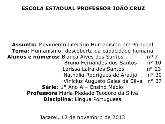 ESCOLA ESTADUAL PROFESSOR JOÃO CRUZ  Assunto: Movimento Literário Humanismo em Portugal Tema: Humanismo: descoberta da cap...