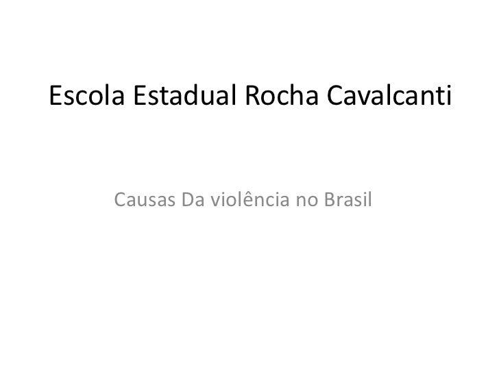 Escola Estadual Rocha Cavalcanti     Causas Da violência no Brasil