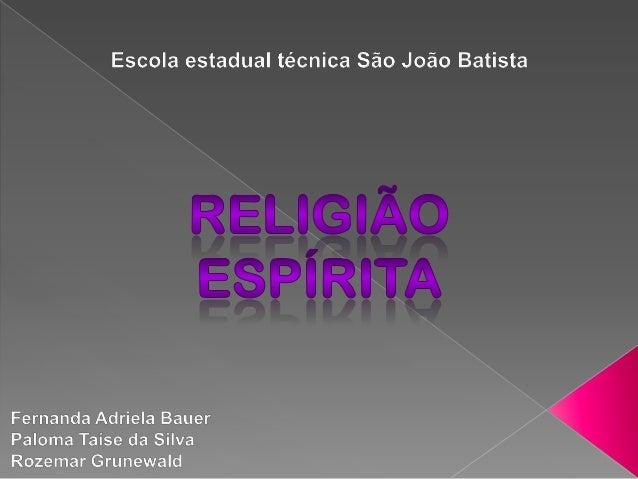 IntroduçãoNeste trabalho iremos falar sobre a religião espírita, suascuriosidades, onde se reúnem, os países que tem mais ...