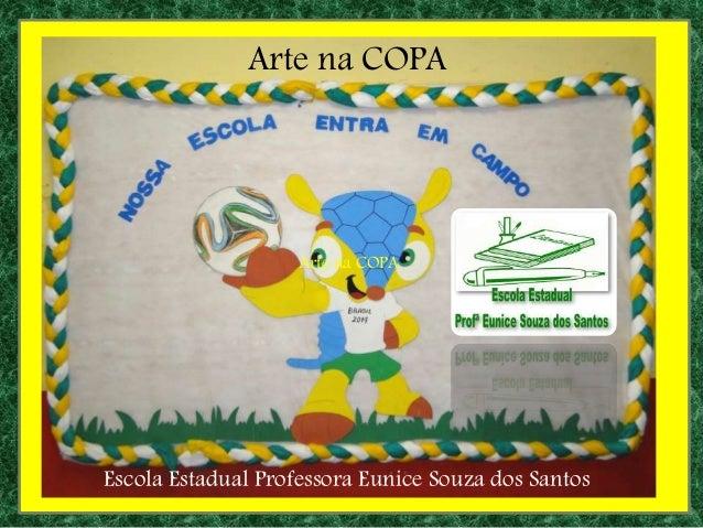 Escola Estadual Professora Eunice Souza dos Santos Arte na COPA Arte na COPA