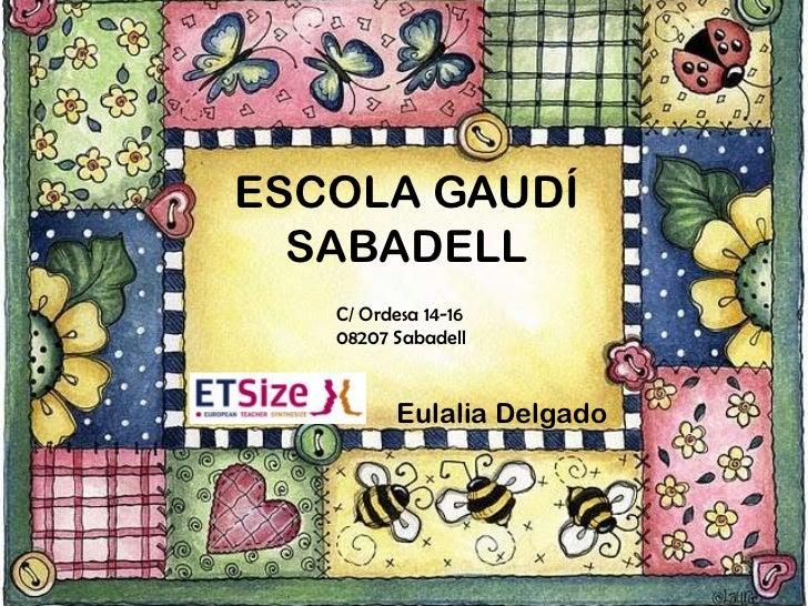 ESCOLA GAUDÍSABADELL Eulalia Delgado<br />C/ Ordesa 14-16<br />08207 Sabadell<br />