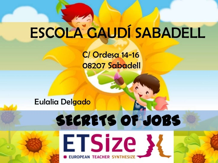 ESCOLA GAUDÍ SABADELL <br />C/ Ordesa 14-16<br />08207 Sabadell<br />Eulalia Delgado<br />SECRETS OF JOBS<br />