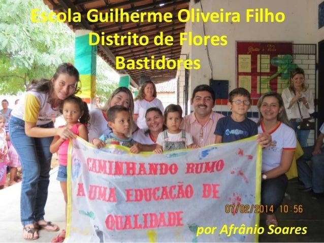 Escola Guilherme Oliveira Filho Distrito de Flores Bastidores  por Afrânio Soares