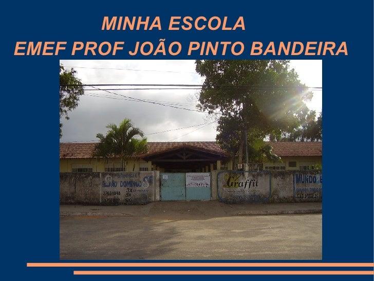 MINHA ESCOLA EMEF PROF JOÃO PINTO BANDEIRA