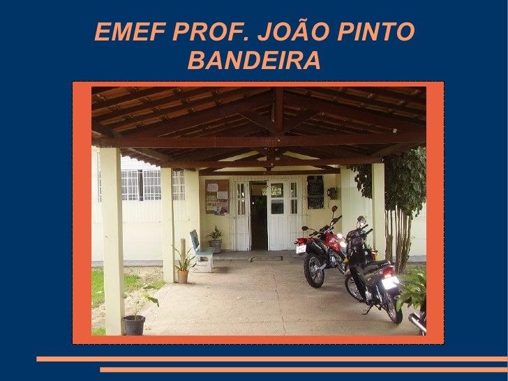 EMEF PROF. JOÃO PINTO       BANDEIRA