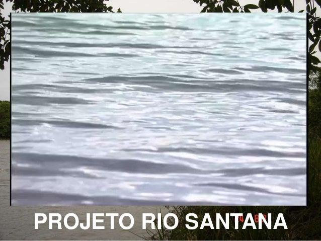 PROJETO RIO SANTANA