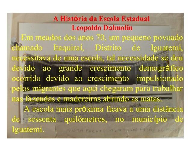 A História da Escola Estadual                Leopoldo Dalmolin   Em meados dos anos 70, um pequeno povoadochamado Itaquira...