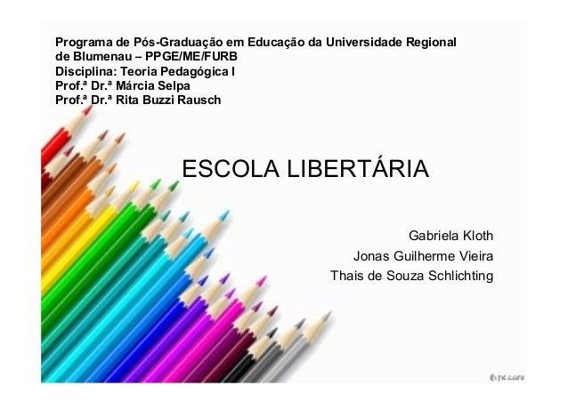 Programa de Pós-Graduação em Educação da Universidade Regional de Blumenau – PPGE/ME/FURB Disciplina: Teoria Pedagógica I ...