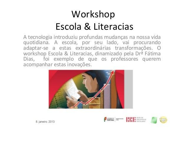 Workshop             Escola & LiteraciasA tecnologia introduziu profundas mudanças na nossa vidaquotidiana. A escola, por ...